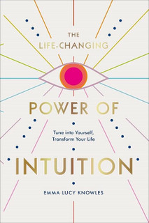 The Life-Changing Power of Intuition by Emma Lucy Knowles (Hardback)
