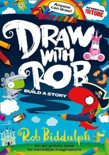 Draw With Rob - Build A Story by Rob Biddulph