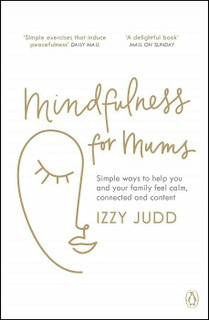 Mindfulness For Mums by Izzy Judd (NEW)