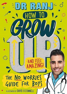 How to Grow Up and Feel Amazing - The No Worries Guide for Boys by Dr Ranj (NEW)