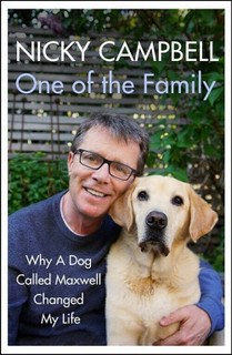 One Of The Family - Why A Dog Called Maxwell Changed My Life Nicky Campbell