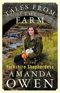 Tales from The Farm by the Yorkshire Shepherdess Amanda Owen (NEW Hardback)