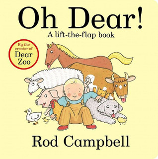 Oh Dear! A lift-the-flap book by Rod Campbell (Board Book)