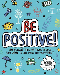 Be Positive! by Dr Sharie Coombes (NEW)