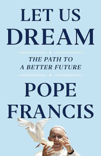 Let Us Dream - The Path to A Better Future by Pope Francis (NEW Hardback)