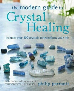 The Modern Guide to Crystal Healing by Philip Permutt (NEW)