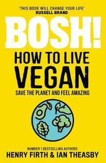 Bosh! How to Live Vegan by Henry Firth & Ian Theasby (NEW)