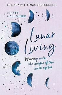 Lunar Living - Working With The Magic of The Moon Cycles by Kirsty Gallagher NEW