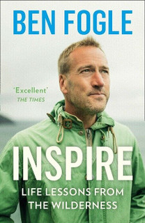 Inspire - Life Lessons from The Wilderness by Ben Fogle (Paperback)