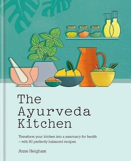 The Ayurveda Kitchen by Anne Heigham (Hardback)