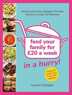 Feed Your Family for £20 a Week - In A Hurry! by Lorna Cooper