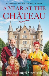 A Year At The Chateau by Dick and Angel Strawbridge