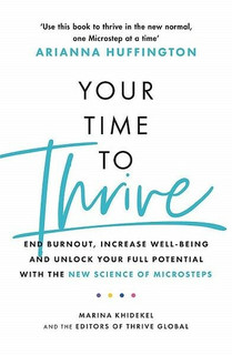 Your Time to Thrive by Marina Khidekel and the Editors of Thrive Global