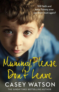 Mummy, Please Don't Leave by Casey Watson