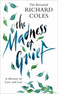 The Madness of Grief: A Memoir of Love & Loss by The Reverend Richard Coles NEW