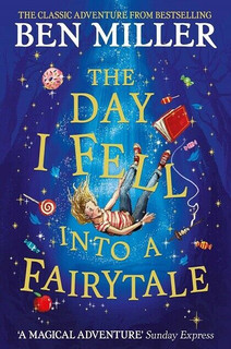 The Day I Fell Into A Fairytale by Ben Miller (NEW)