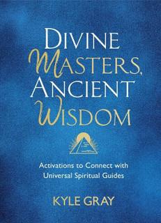Divine Masters, Ancient Wisdom by Kyle Gray (NEW Hardback)