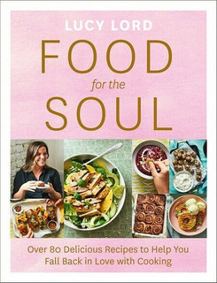 Food for The Soul - Over 80 Delicious Recipes by Lucy Lord (NEW)