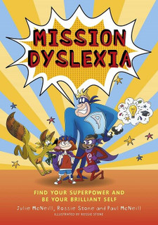 Mission Dyslexia by Julie McNeill, Rossie Stone & Paul McNeill (NEW)