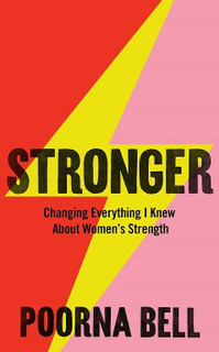 Stronger - Changing Everything I knew About Women's Strength by Poorna Bell (NEW