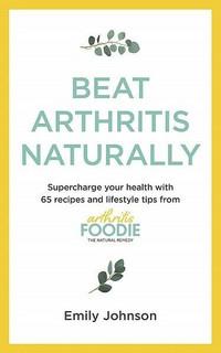 Beat Arthritis Naturally by Emily Johnson (NEW)