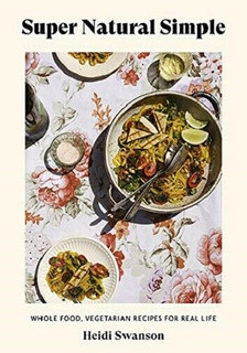 Super Natural Simple: Whole-Food, Vegetarian Recipes by Heidi Swanson (NEW)