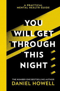 You Will Get Through This Night - A Practical Mental Health Guide Daniel Howell