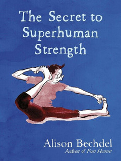 The Secret To Superhuman Strength by Alison Bechdel (NEW Hardback)