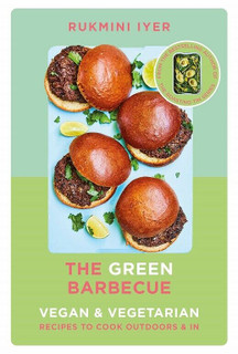 The Green Barbecue - Vegan & Vegetarian Recipes by Rukmini Iyer (NEW Hardback)