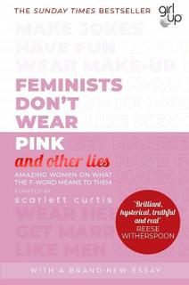 Feminists Don't Wear Pink and Other Lies by Scarlett Curtis (NEW)