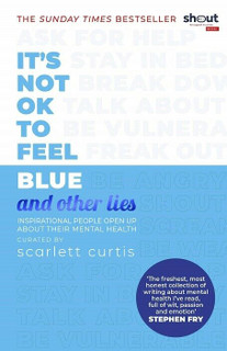 It's Not OK To Feel Blue and Other Lies by Scarlett Curtis (NEW)