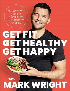Get Fit, Get Healthy, Get Happy by Mark Wright