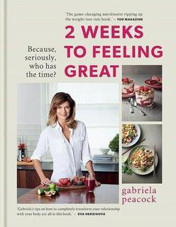 2 Weeks to Feeling Great by Gabriela Peacock (NEW Hardback)