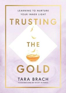 Trusting The Gold by Tara Brach (NEW Hardback)