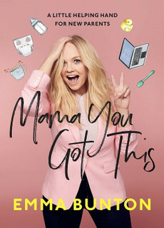 Mama You Got This - A Little Helping Hand for New Parents by Emma Bunton (NEW)