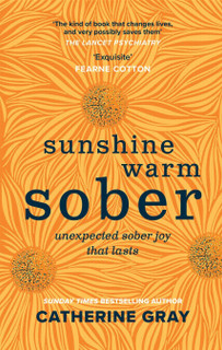 Sunshine Warm Sober - Unexpected Sober Joy That Lasts by Catherine Gray (NEW HB)