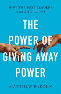 The Power of Giving Away Power by Matthew Barzun (NEW Hardback)