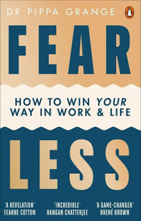 Fear Less - How to Win Your Way In Work & Life by Dr Pippa Grange (NEW)
