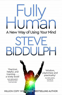 Fully Human - A New Way of Using Your Mind by Steve Biddulph (NEW)