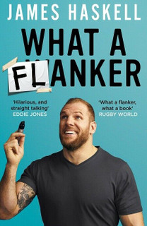 What A Flanker by James Haskell (NEW)