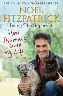How Animals Saved My Life: Being The Supervet by Noel Fitzpatrick (NEW)