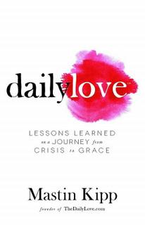 Daily Love: Growing Into Grace by Mastin Kipp (NEW)