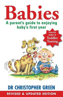 Babies: A Parent's Guide To Enjoying Baby's First Years by Dr Christopher Green