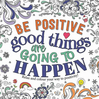 Be Positive: Good Things Are Gong To Happen Mindful Colouring Book (NEW)