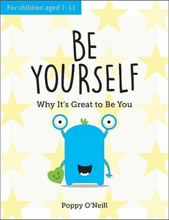Be Yourself - Why It's Great to Be You by Poppy O'Neill (NEW)