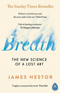 Breath - The New Science of A Lost Art by James Nestor (NEW)