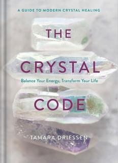 The Crystal Code - Balance Your Energy, Transform Your Life Tamara Driessen (NEW