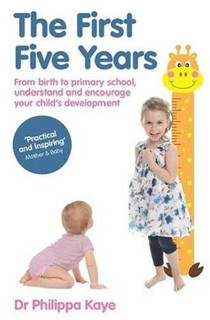 The First Five Years by Dr Philippa Kaye (NEW)