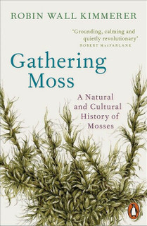 Gathering Moss - A Natural & Cultural History of Mosses by Robin Wall Kimmerer