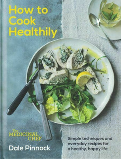 How to Cook Healthily by Dale Pinnock The Medicinal Chef (NEW Hardback)